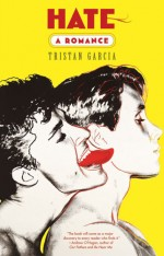 Hate A Romance  By Tristan Garcia