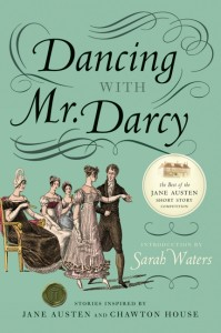Dancing with Mr. Darcy Stories Inspired by Jane Austen and Chawton House By Sarah Waters
