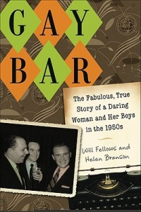 GAY BAR  The Fabulous, True Story of a Daring Woman and Her Boys in the 1950s Will Fellows and Helen P. Branson University of Wisconsin Press
