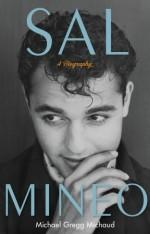 Sal Mineo A Biography Written by Michael Gregg Michaud