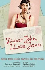 Dear John, I Love Jane Women Write About Leaving Men for Women