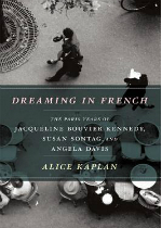 'Dreaming in French: The Paris Years of Jacqueline Bouvier Kennedy, Susan Sontag, and Angela Davis' image