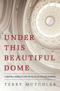 'Under This Beautiful Dome: A Senator, A Journalist, and the Politics of Gay Love in America' by Terry Mutchler image