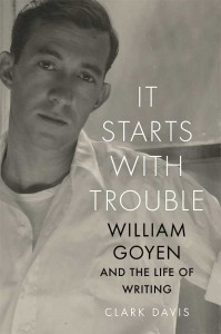 'It Starts with Trouble: William Goyen and the Life of Writing' by Clark Davis image