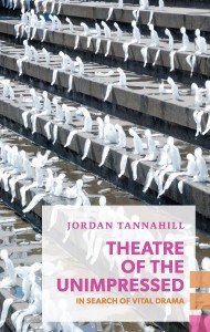 'Theatre of the Unimpressed: In Search of Vital Drama' by Jordan Tannahill image