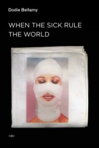 'When the Sick Rule the World' by Dodie Bellamy image