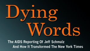 'Dying Words: The AIDS Reporting of Jeff Schmalz and How it Transformed The New York Times' by Samuel G. Freedman with Kerry Donahue image