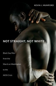 'Not Straight, Not White: Black Gay Men from the March on Washington to the AIDS Crisis' by Kevin J. Mumford image