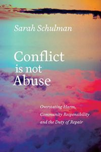 'Conflict Is Not Abuse: Overstating Harm, Community Responsibility, and the Duty of Repair' by Sarah Schulman image