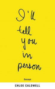 'I'll Tell You In Person' by Chloe Caldwell image