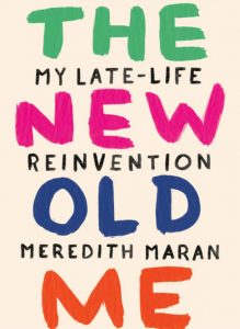 'The New Old Me: My Late-Life Reinvention' by Meredith Maran image