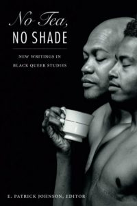 'No Tea, No Shade: New Writings in Black Queer Studies' Edited by E. Patrick Johnson image