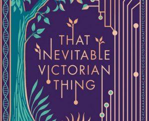 'That Inevitable Victorian Thing' by E.K. Johnston image
