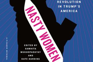 'Nasty Women: Feminism, Resistance, and Revolution in Trump's America' Edited by Samhita Mukhopadhyay and Kate Harding image