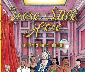 'We're Still Here: An All-Trans Comics Anthology' Edited by Tara Madison Avery and Jeanne Thornton image