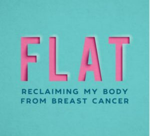 'Flat: Reclaiming My Body from Breast Cancer' by Catherine Guthrie image