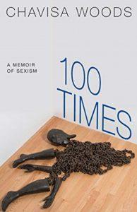 '100 Times: A Memoir of Sexism' by Chavisa Woods image