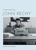 Understanding John Rechy by María DeGuzmán
