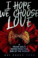 I Hope We Choose Love by Kai Cheng Thom