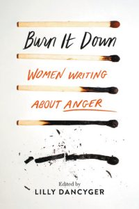 'Burn It Down: Women Writing About Anger' Edited by Lilly Dancyger image
