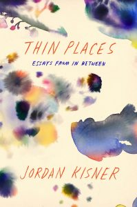 """Thin Places, """"The In Between"""" Ways of Being, are the Focus of Jordan Kisner's  Collection of Essays image"""