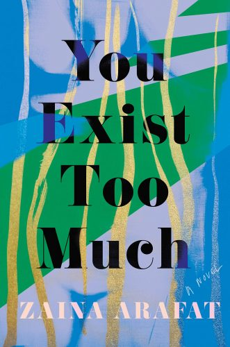 """cover for Zaina Arafat's """"You Exist Too Much"""""""
