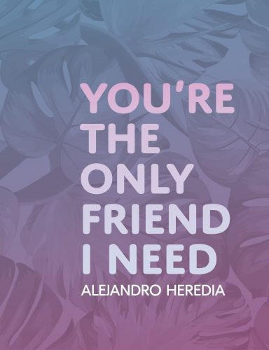 You're The Only Friend I Need