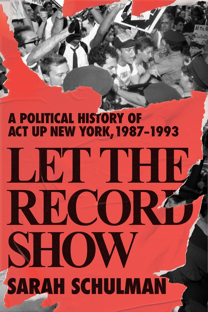 A Book Looking Backwards and Forwards at Once: Sarah Schulman's Let the Record Show: A Political History of ACT UP New York image